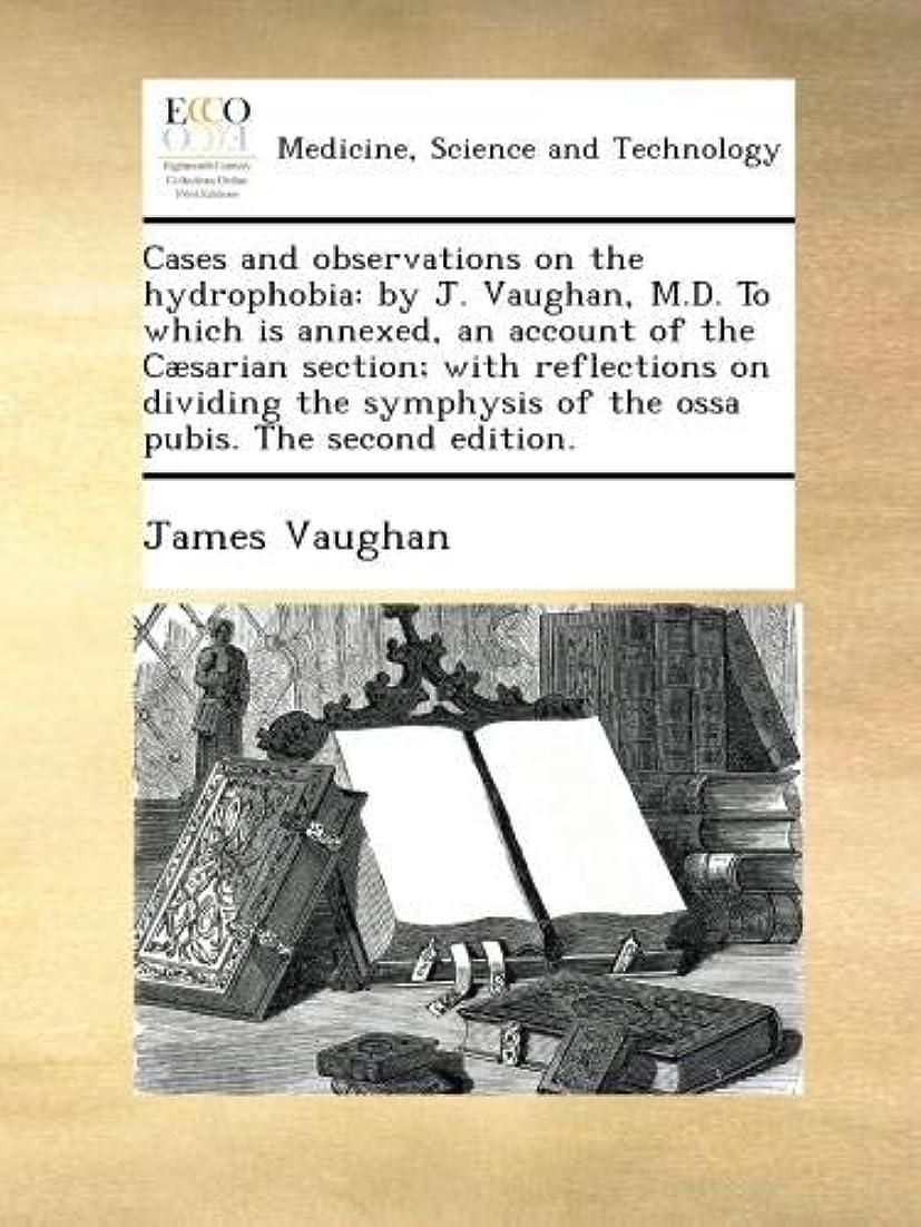 堀振り返るバッグCases and observations on the hydrophobia: by J. Vaughan, M.D. To which is annexed, an account of the C?sarian section; with reflections on dividing the symphysis of the ossa pubis. The second edition.