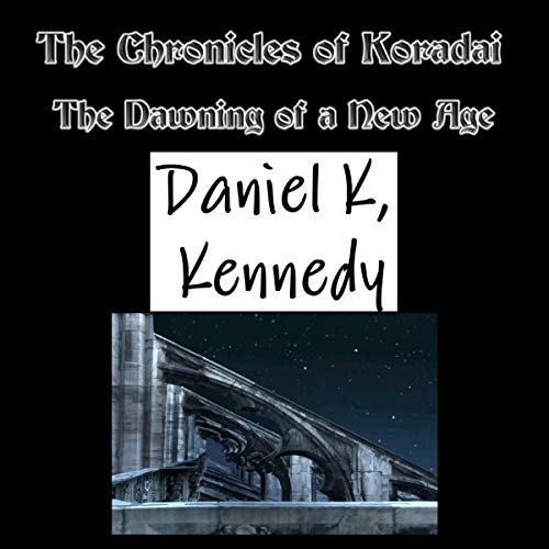 The Chronicles of Koradai: The Dawning of a New Age cover art