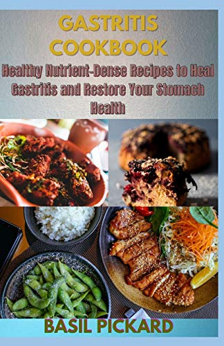 GASTRITIS COOKBOOK: Healthy Nutrient-Dense Recipes to Heal Gastritis and Restore Your Stomach Health