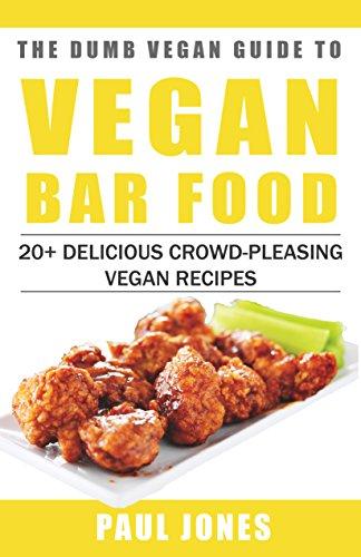 Vegan Bar Food: 20+ Delicious Crowd-Pleasing Vegan Recipes (Dumb Vegan Recipes Book 1) by [Paul Jones]
