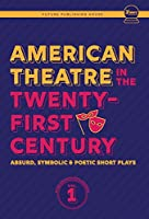 American Theatre in the Twenty-First Century: Absurd, Symbolic & Poetic Short Plays (Future Publishing House Anthology)