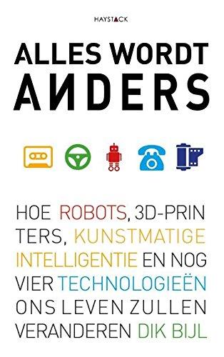 Alles wordt anders: hoe robots, 3D-printers, kunstmatige intelligentie en nog vier technologieën ons leven zullen veranderen