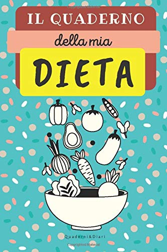 IL QUADERNO DELLA MIA DIETA: Libro da completare ogni giorno con abitudini alimentari e attività fisica | Diario di 8 settimane per dimagrire e ... | Copertina flessibile 6x9' (15,2x22,8 cm)