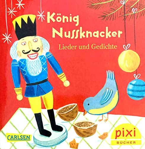 Pixi-Buch: König Nussknacker. Traditionelle Weihnachtslieder und Gedichte