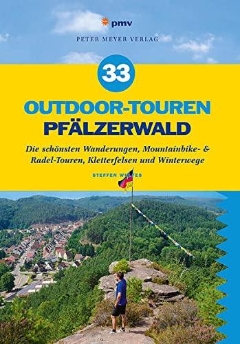 33 Outdoor-Touren Pfälzerwald: Die schönsten Wanderungen, Mountainbike- & Radel-Touren, Kletterfelsen und Winterwege (Freizeitführer)