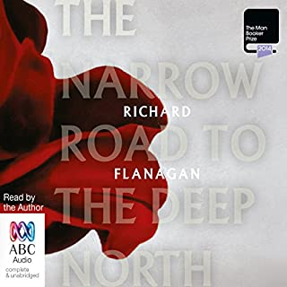 The Narrow Road to the Deep North                   By:                                                                                                                                 Richard Flanagan                               Narrated by:                                                                                                                                 Richard Flanagan                      Length: 15 hrs and 5 mins     234 ratings     Overall 4.1