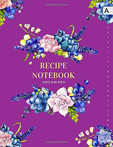 Recipe Notebook Organizer: 8.5 x 11 Large Recipe Book with Alphabetical Tabs   ABC Index Cooking Journal   Succulent Flower Berry Design Purple
