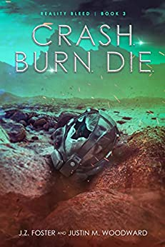Crash. Burn. Die. (Reality Bleed Book 3) by [J.Z. Foster, Justin M. Woodward]