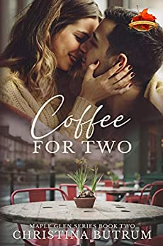 Coffee for Two: A Clean Small-Town Romance (A Maple Glen Romance Book 2) by [Christina Butrum]