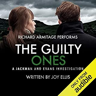 The Guilty Ones     A Jackman and Evans Thriller              Written by:                                                                                                                                 Joy Ellis                               Narrated by:                                                                                                                                 Richard Armitage                      Length: 9 hrs and 35 mins     30 ratings     Overall 4.7