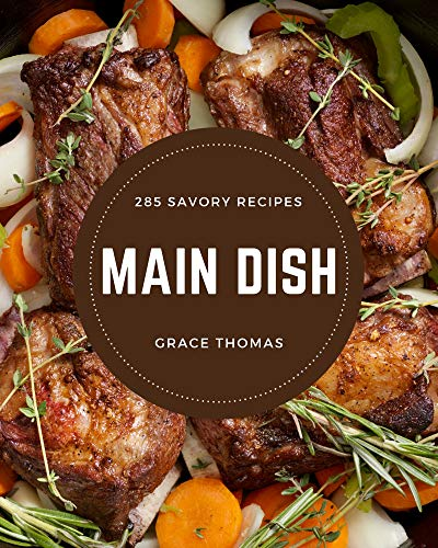 285 Savory Main Dish Recipes: Save Your Cooking Moments with Main Dish Cookbook! (English Edition)