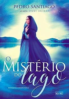O mistério do lago por [Pedro Santiago, Dizzi Akibah (espírito)]