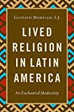 Lived Religion in Latin America: An Enchanted Modernity (English Edition)