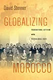 Globalizing Morocco: Transnational Activism and the Postcolonial State - David Stenner