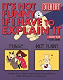 It's Not Funny If I Have to Explain It: A Dilbert Treasury (Volume 24)