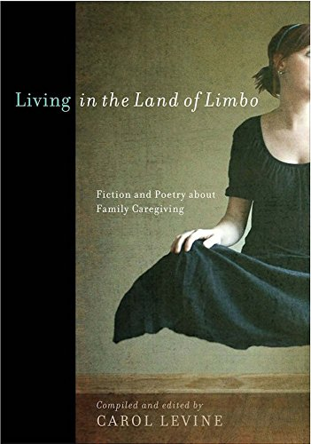 Living in the Land of Limbo: Fiction and Poetry about Family Caregiving (English Edition)