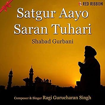 Satgur Aayo Saran Tuhari - Shabad Gurbani