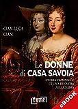 Le donne di casa Savoia: Storia femminile di una dinastia millenaria (hystoria) (Italian Edition)