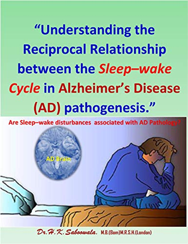 """Understanding the Reciprocal Relationship between the Sleep–wake Cycle in Alzheimer's disease (AD) pathogenesis."" (English Edition)"