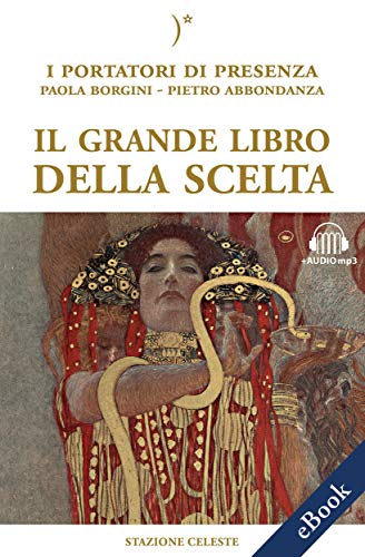 Il grande libro della scelta: I Portatori di Luce canalizzati da Paola Borgini (Con link audio mp3) (Biblioteca Celeste Vol. 34)