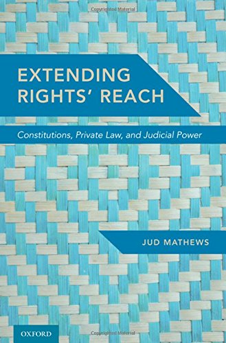 Compare Textbook Prices for Extending Rights' Reach: Constitutions, Private Law, and Judicial Power  ISBN 9780190682910 by Mathews, Jud
