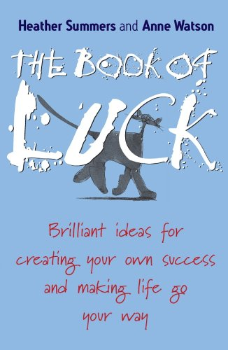 The Book of Luck: Brilliant Ideas for Creating Your Own Success and Making Life Go Your Way (English Edition)