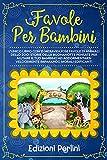 FAVOLE PER BAMBINI: L'Unico Libro con 15 Meravigliose Fiabe di Animali dello Zoo! Storie della Buonanotte Pensate per Aiutare il tuo Bambino ad Addormentarsi Velocemente Imparando Morali Edificanti