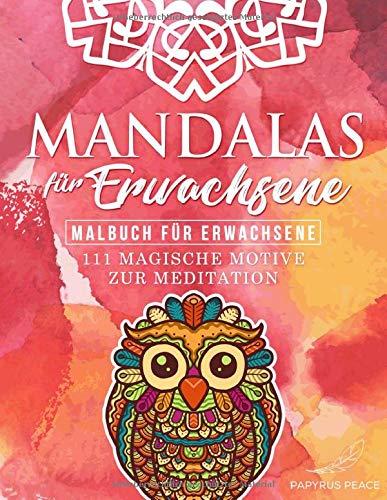 Mandalas für Erwachsene: Malbuch für Erwachsene - 111 magische Motive zur Meditation | Zauberhaftes Ausmalbuch mit floralen Mustern für vollkommene ... Ruhe und Ausgeglichenheit
