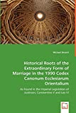 Historical Roots of the Extraordinary Form of Marriage in the 1990 Codex Canonum Ecclesiarum Orientalium: As Found in the Imperial Legislation of Justinian, Constantine V and Leo VI