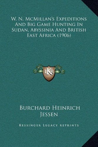 W. N. McMillan's Expeditions and Big Game Hunting in Sudan, Abyssinia and British East Africa (1906)