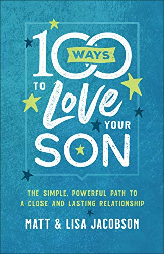 100 Ways to Love Your Son: The Simple, Powerful Path to a Close and Lasting Relationship