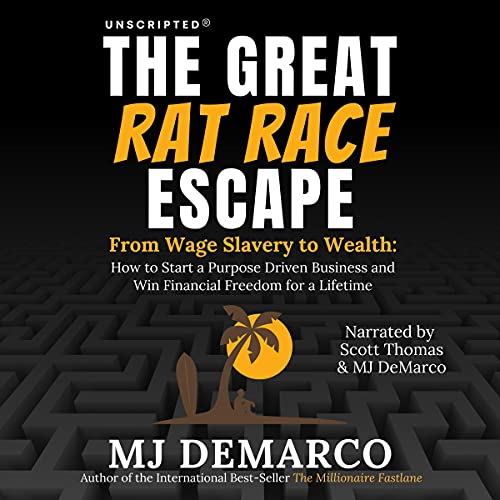 Unscripted: The Great Rat-Race Escape Audiobook By MJ DeMarco cover art