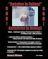 """Babylon Is Fallen!"" Antichrist Is Rising! 666! 666!: 2021 Printing"
