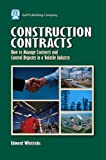 Construction Contracts: How to Manage Contracts and Control Disputes in a Volatile Industry (English Edition)