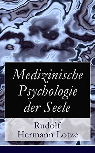 Medizinische Psychologie der Seele: Von dem Dasein der Seele + Vom physisch-psychischen Mechanismus + Vom Wesen und den Schicksalen der Seele + Von den ... + Von den Bewegungen und den Trieben