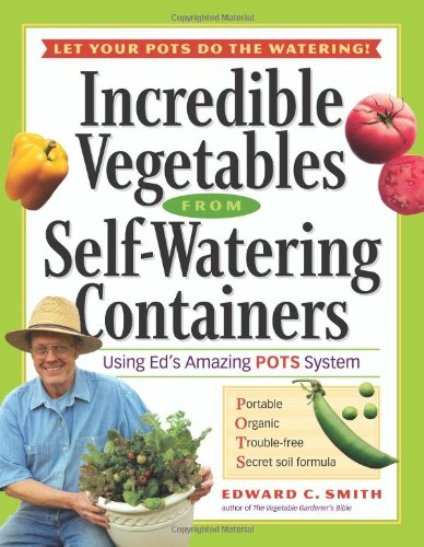 Incredible Vegetables from Self-Watering Containers: Using...