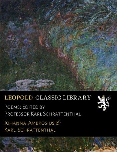 Poems; Edited by Professor Karl Schrattenthal