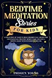 Bedtime Meditation Stories For Kids: A Collection Of Tales To Help Children Fall Asleep Fast And Peacefully. Practice Mindfulness And Have a Restful Sleep With Wonderful Dreams.