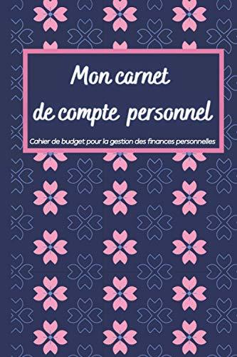 Mon Carnet De Compte Personnel: Pour mieux gérer le budget hebdomadaire et mensuel, Cahier de budget familial pour la gestion des finances personnelles.
