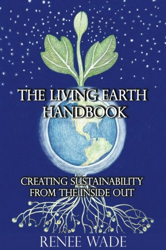 The Living Earth Handbook: Creating Sustainability from the Inside Out