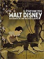 Il était une fois Walt Disney - Aux sources de l'art des studios Disney de Bruno Girveau