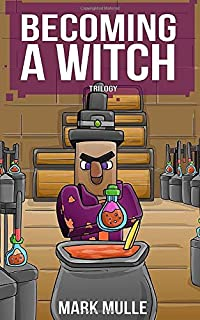 Becoming a Witch Trilogy: Books 4 to 6 (Unofficial Diary of a Minecraft Witch)