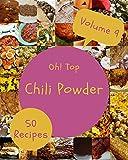 Oh! Top 50 Chili Powder Recipes Volume 9: A Chili Powder Cookbook You Will Need (English Edition)
