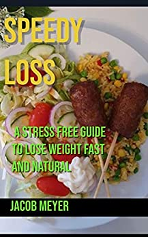 Speedy Loss: A Stress Free Guide To Lose Weight Fast And Natural 1