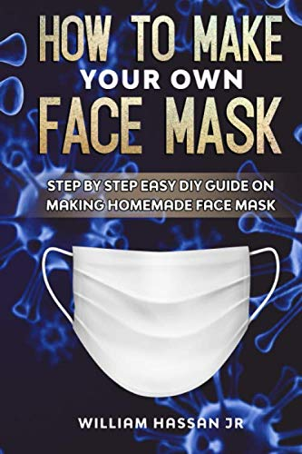 How To Make Your Own Face Mask: Step By Step Easy DIY Guide On Making Homemade Face Mask