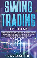 Swing Trading Options: The Bible Of How Trading Works. Find New Passive Income Opportunities And Make A Profit On The Market With Options. High Probability Strategies And Discipline.