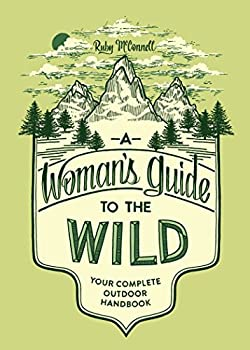 A Woman s Guide to the Wild  Your Complete Outdoor Handbook  Books that empower women and girls to get outdoors and enjoy nature