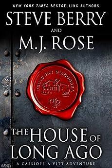 The House of Long Ago: A Cassiopeia Vitt Adventure by [Steve Berry, M.J. Rose]