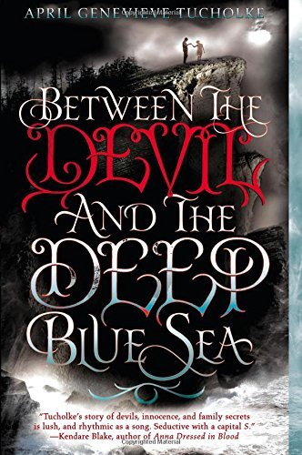 BY Tucholke, April Genevieve ( Author ) [ BETWEEN THE DEVIL AND THE DEEP BLUE SEA ] Jul-2014 [ Paperback ]