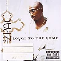 Loyal To The Game by 2Pac (2004-12-14)